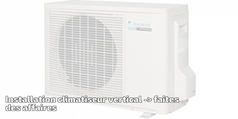 Installation Climatiseur Vertical Pour 2019 Faites Des Affaires